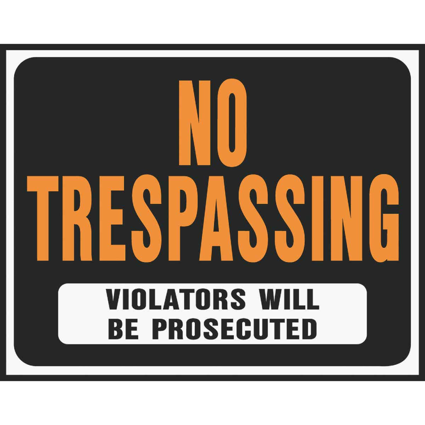 Hy-Ko Heavy Gauge Plastic Sign, No Trespassing Violators Will Be Prosecuted Image 1